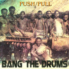 Push_pull_bang_the_drums